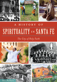 A History of Spirituality in Santa Fe (The City of Holy Faith) by Ana Pacheco, 9781467118194