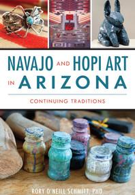 Navajo and Hopi Art in Arizona (Continuing Traditions) by Rory O'Neill Schmitt PhD, 9781467117890