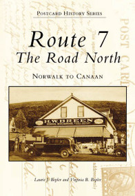 Route 7, The Road North: (Norwalk to Canaan) by Laurie J. Bepler, Virginia B. Bepler, 9780738502564