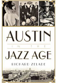 Austin in the Jazz Age by Richard Zelade, 9781626199187