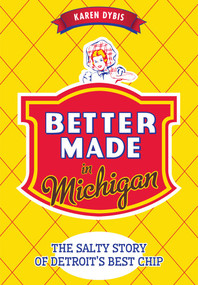 Better Made in Michigan: (The Salty Story of Detroit's Best Chip) by Karen Dybis, 9781626199859
