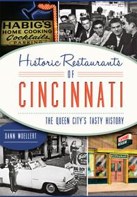 Historic Restaurants of Cincinnati: (The Queen City's Tasty History) by Dann Woellert, 9781467117647