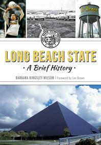 Long Beach State: (A Brief History) by Barbara Kingsley-Wilson, Lee Brown, 9781626196018