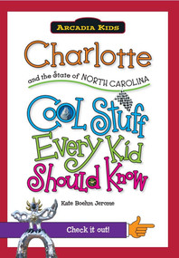 Charlotte and the State of North Carolina: (Cool Stuff Every Kid Should) by Kate Boehm Jerome, 9781439600979