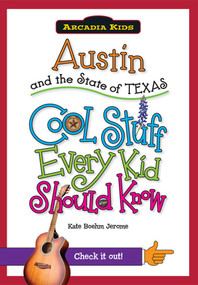 Austin and the State of Texas: (Cool Stuff Every Kid Should Know) by Kate Boehm Jerome, 9781439600887