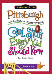 Pittsburgh and the State of Pennsylvania: (Cool Stuff Every Kid Should Know) by Kate Boehm Jerome, 9781439600955