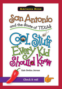 San Antonio and the State of Texas: (Cool Stuff Every Kid Should Know) by Kate Boehm Jerome, 9781439600894