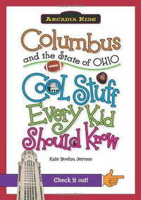 Columbus and the State of Ohio: (Cool Stuff Every Kid Should Know) by Kate Boehm Jerome, 9781439600870