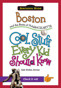 Boston and the State of Massachusetts: (Cool Stuff Every Kid Should Know) by Kate Boehm Jerome, 9781439600993