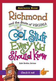 Richmond and the State of Virginia: (Cool Stuff Every Kid Should Know) by Kate Boehm Jerome, 9781439600986