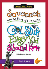 Savannah and the State of Georgia: (Cool Stuff Every Kid Should Know) by Kate Boehm Jerome, 9781439600917
