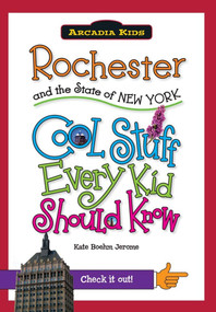 Rochester and the State of New York: (Cool Stuff Every Kid Should Know) by Kate Boehm Jerome, 9781439600931