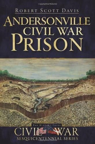 Andersonville Civil War Prison by Robert Scott Davis, 9781596297623