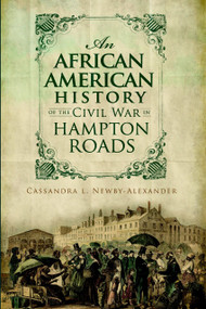 An African American History of the Civil War in Hampton Roads by Cassandra L. Newby-Alexander, 9781609490775
