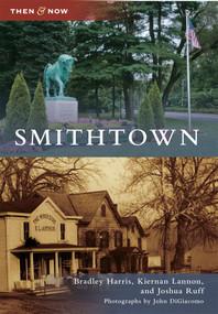 Smithtown - 9780738575148 by Bradley Harris, Kiernan Lannon, Joshua Ruff, Photographs by John DiGiacomo, 9780738575148