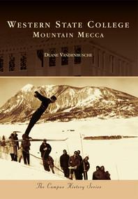 Western State College: (Mountain Mecca) by Duane Vandenbusche, 9781467130950