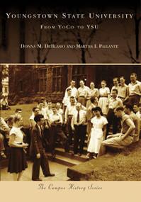 Youngstown State University (From YoCo to YSU) by Donna M. DeBlasio, Martha I. Pallante, 9780738551272