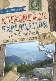 Adirondack Exploration for Kids and Families by Melinda Mackesey, 9781609494988