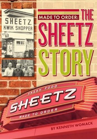 Made to Order: (The Story of Sheetz) by Kenneth Womack, 9781467120623