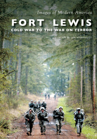 Fort Lewis: (Cold War to the War on Terror) by Alan H. Archambault, 9781467115568