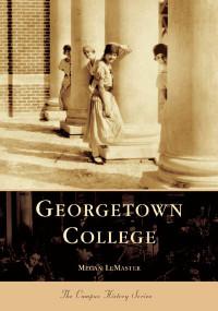 Georgetown College by Megan LeMaster, 9780738518411