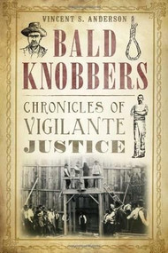 Bald Knobbers: (Chronicles of Vigilante Justice) by Vincent S. Anderson, 9781626192010