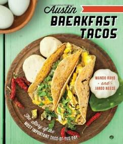 Austin Breakfast Tacos (The Story of the Most Important Taco of the Day) by Mando Rayo, Jarod Neece, Joel Salcido, Dennis Burnett, 9781626190498