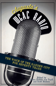 Augusta's WGAC Radio: (The Voice of the Garden City for Seventy Years) by Debra Reddin van Tuyll, Scott Hudson, 9781609493394