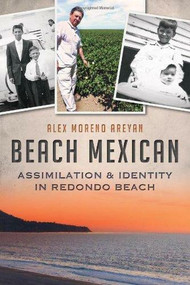 Beach Mexican (Assimilation & Identity in Redondo Beach) by Alex Moreno Areyan, 9781609496616