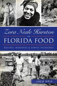 Zora Neale Hurston on Florida Food: (Recipes, Remedies & Simple Pleasures) by Frederick Douglass Opie, 9781626198722