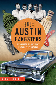 1960s Austin Gangsters (Organized Crime that Rocked the Capital) by Jesse Sublett, 9781626198401