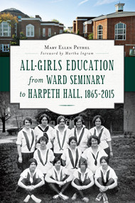 All-Girls Education from Ward Seminary to Harpeth Hall (1865–2015) by Mary Ellen Pethel, 9781626197626