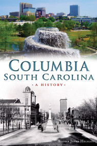 Columbia, South Carolina: (A History) by Alexia Helsley, 9781626198159