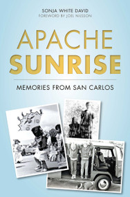 Apache Sunrise (Memories from San Carlos) by Sonja White David, Joel Nilsson, 9781626198616