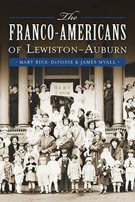 Franco-Americans of Lewiston-Auburn, The by Mary Rice-DeFosse, James Myall, 9781626194601