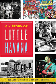 A History of Little Havana by Guillermo J. Grenier, Corinna Moebius, 9781626196476