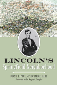 Lincoln's Springfield Neighborhood by Bonnie E. Paull, Richard E. Hart, Dr. Wayne C. Temple, 9781626199514