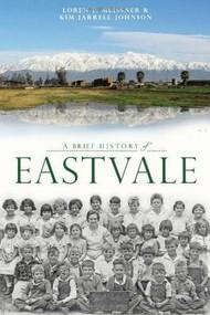 A Brief History of Eastvale by Loren P. Meissner, Kim Jarrell Johnson, 9781609499501