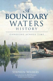 A Boundary Waters History (Canoeing Across Time) by Stephen Wilbers, Bill Hansen, 9781596299702
