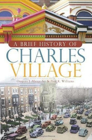 A Brief History of Charles Village by Gregory J. Alexander, Paul K. Williams, 9781596296183