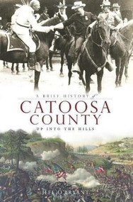 A Brief History of Catoosa County (Up Into the Hills) by Jeff O'Bryant, 9781596295551