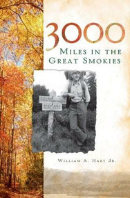 3000 Miles in the Great Smokies by William A. Hart Jr., 9781596297517