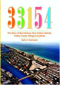 33154 (The Story of Bal Harbour, Bay Harbor Islands, Indian Creek Village & Surfside) by Seth H. Bramson, 9781596293854