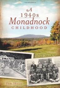 A 1940s Monadnock Childhood by Tom Shultz, 9781609492656