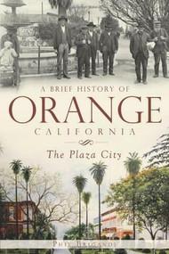 A Brief History of Orange, California (The Plaza City) by Phil Brigandi, 9781609492878