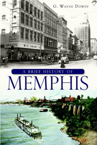 A Brief History of Memphis by G. Wayne Dowdy, 9781609494407
