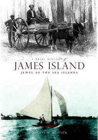 A Brief History of James Island (Jewel of the Sea Islands) by Douglas W. Bostick, 9781596295230