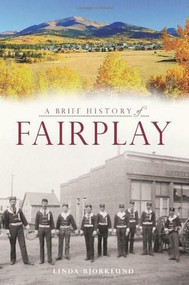 A Brief History of Fairplay by Linda Bjorklund, 9781609499556