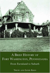 A Brief History of Fort Washington, Pennsylvania (From Farmland to Suburb) by Trudy Keen, Lewis Keen, 9781596291270