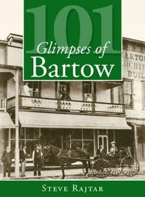 101 Glimpses of Bartow by Steve Rajtar, 9781596295339